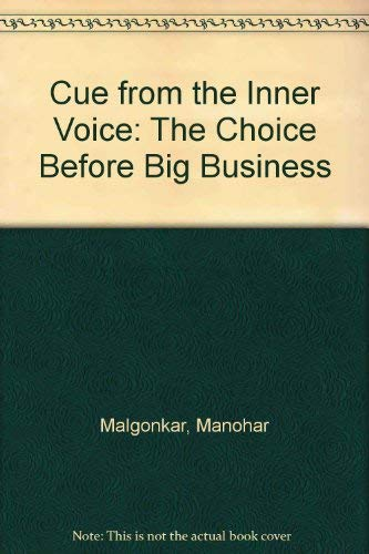Cue from the Inner Voice: The Choice Before Big Business: Malgonkar, Manohar