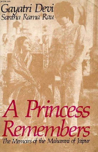 A PRINCESS REMEMBERS. The Memoirs Of The Maharani Of Jaipur.: Gayatri Devi of Jaipur and Santha ...