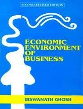 Economic Environment of Business (Second Revised Edition): Biswanath Ghosh