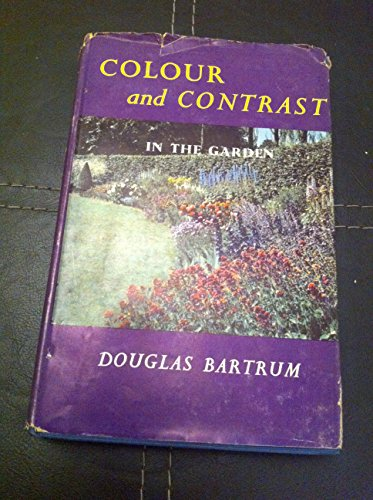 Colour and Contrast in the Garden: DOUGLAS BARTRUM