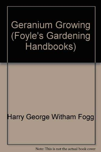 Geranium Growing (Foyle's Gardening Handbooks): Harry George Witham Fogg