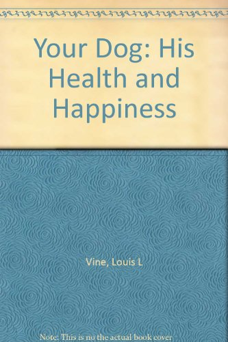 Your Dog: His Health and Happiness: Vine, Louis L