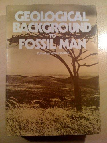 Geological Background to Fossil Man: Recent Research: Bishop, Walter W