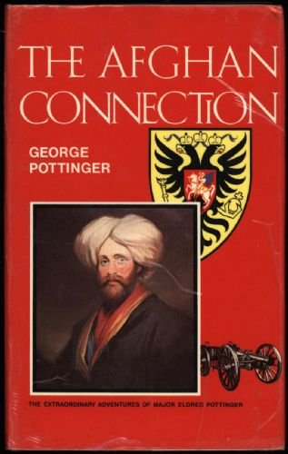 The Afghan Connection: The Extraordinary Adventures of: Pottinger, George