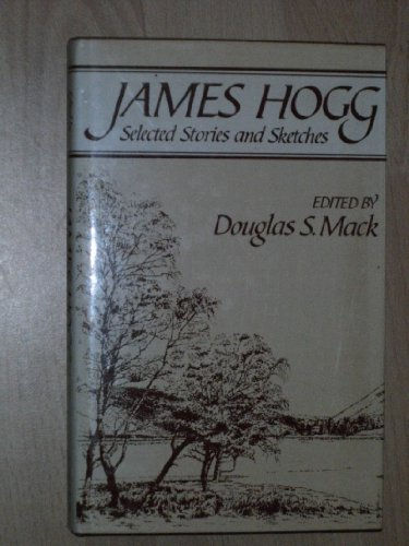 James Hogg: Selected Stories and Sketches: Mack, Douglas S. (ed.)