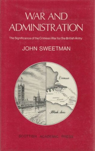 War and Administration: the Significance of the Crimean War for the British Army: Sweetman John