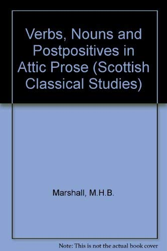 Verbs, Nouns, And Postpositives In Attic Prose.: Marshall, M.H.B.