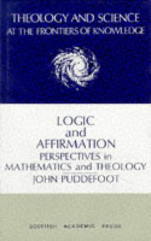 9780707305202: Logic and Affirmation: Perspectives in Mathematics and Theology (Theology and Science at the Frontiers of Knowledge)