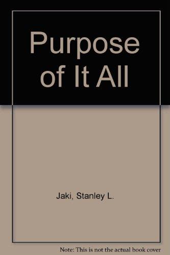 Purpose of It All: Jaki, Stanley L.