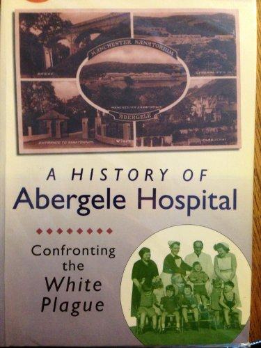 9780707403311: The history of Abergele Hospital: confronting the white plague : 'ymladd y pla gwyn'