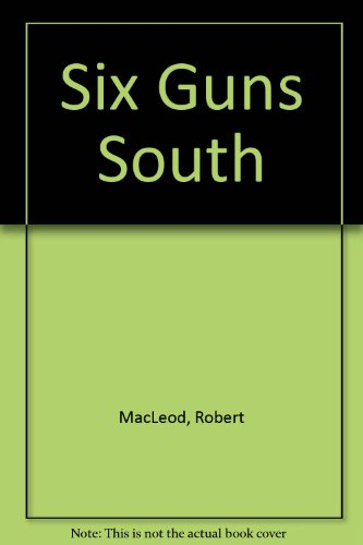 9780707500638: Six Guns South