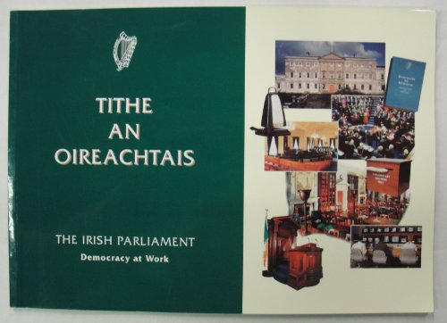 The Irish parliament: Democracy at work : history, architecture, procedures: n/a