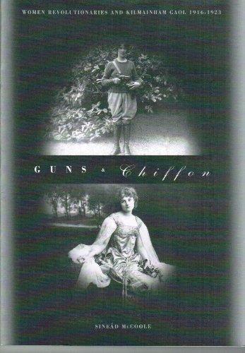 Guns & Chiffon. Women Revolutionaries and Kilmainham Gaol. 1916-1923.: McCoole, Sinead.