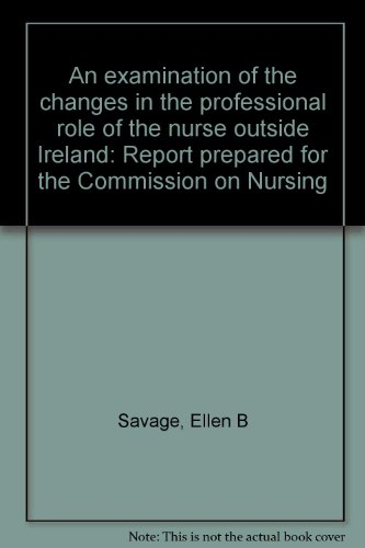 An examination of the changes in the professional role of the nurse outside Ireland: Report ...
