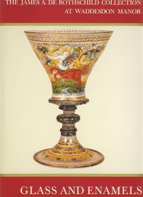 THE JAMES A. DE ROTHSCHILD COLLECTION AT WADDESDON MANOR: Glass. Limoges and Other Painted Enamels