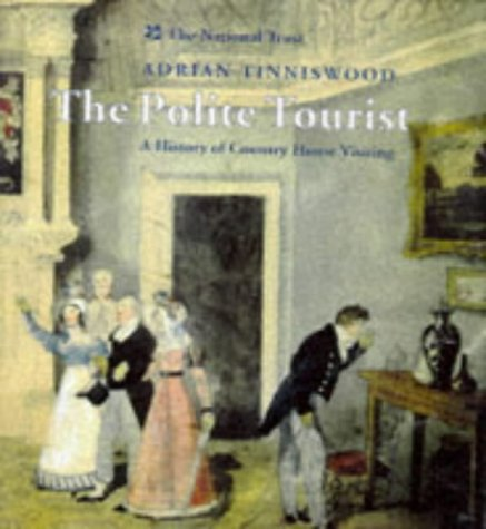 The Polite Tourist. Four centuries of Country House Visiting