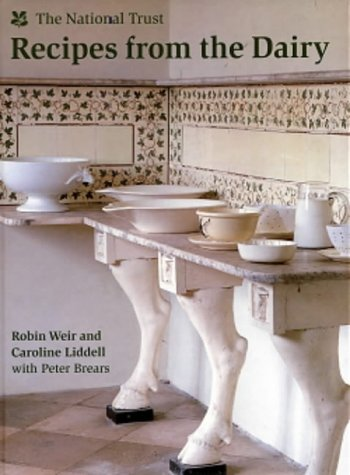 Recipes from the Dairy: The National Trust (0707802431) by Robin Weir; Caroline Liddell; Peter C. D. Brears; National Trust (Great Britain)