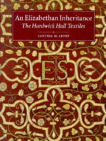An Elizabethan Inheritance: The Hardwick Hall Textiles: Levey, Santina M.