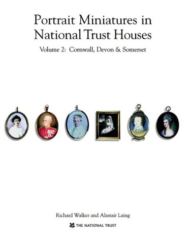 Portrait Miniatures in National Trust Houses. Volume 2, Cornwall, Devon and Somerset