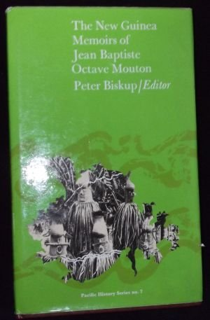 The New Guinea memoirs of Jean Baptiste Octave Mouton: Mouton, Jean Baptiste Octave & Peter Biskup