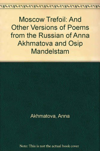 Moscow Trefoil: And Other Versions of Poems from the Russian of Anna Akhmatova and Osip Mandelstam (0708101410) by Anna Akhmatova; Osip Mandel'shtam