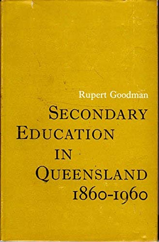 Secondary education in Queensland, 1860-1960: Goodman, R. D