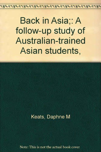 Back in Asia;: A follow-up study of Australian-trained Asian students,: Keats, Daphne M