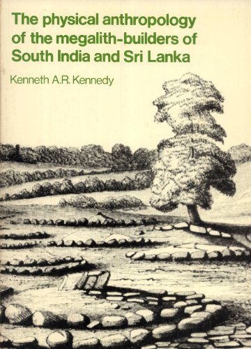 Physical Anthropology of the Megalith-Builders of South India and Sri Lanka: Kennedy, Kenneth A. R.