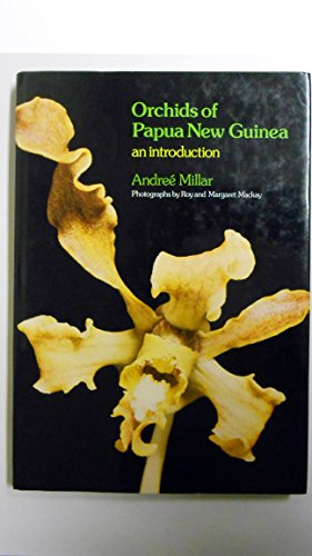 Orchids of Papua New Guinea: Millar, Andree