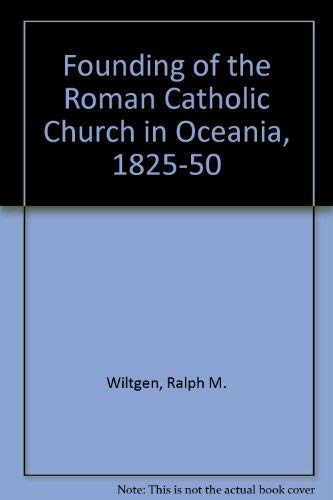 THE FOUNDING OF THE ROMAN CATHOLIC CHURCH IN OCEANIA 1825 TO 1850