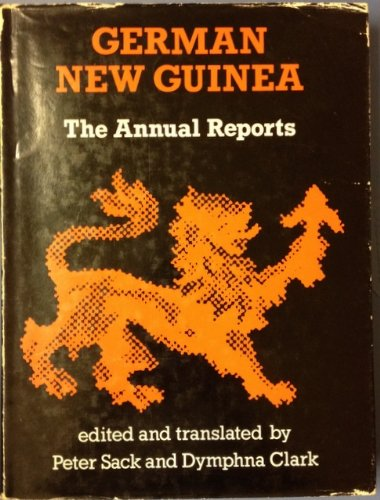 German New Guinea. The Annual Reports.: Sack, Peter; Clark, Dymphna (editors/translators)
