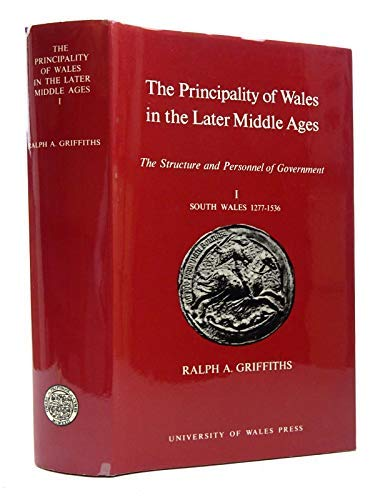The Principality of Wales in the Later-Middle Ages: The Structure and Personnel of Government : Vol...