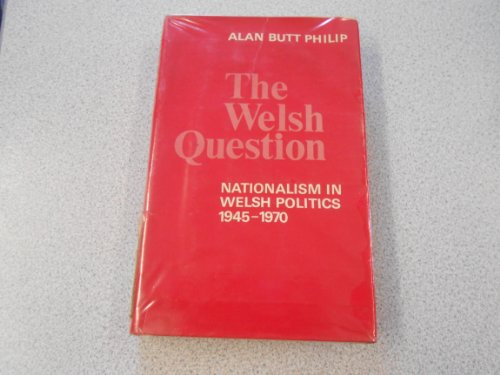 The Welsh Question: Nationalism in Welsh Politics: Philip, Alan Butt
