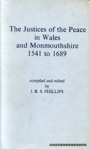 THE JUSTICES OF THE PEACE IN WALES AND MONMOUTHSHIRE 1541 TO 1689. Lists compiled and edited.