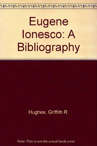 Eugene Ionesco: A Bibliography: Hughes, Griffith R., Bury, Ruth