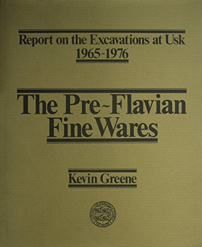 Pre-Flavian Fine Wares : Report on Excavations at Usk 1965-1976