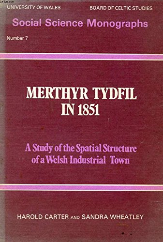 9780708308257: Merthyr Tydfil in 1851: A Study of the Spatial Structure of a Welsh Industrial Town (Social Science Monographs / University of Wales, Board of Celti)