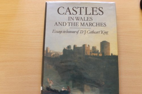 Castles in Wales and the Marches Essays in Honour of D.J.Cathcart King