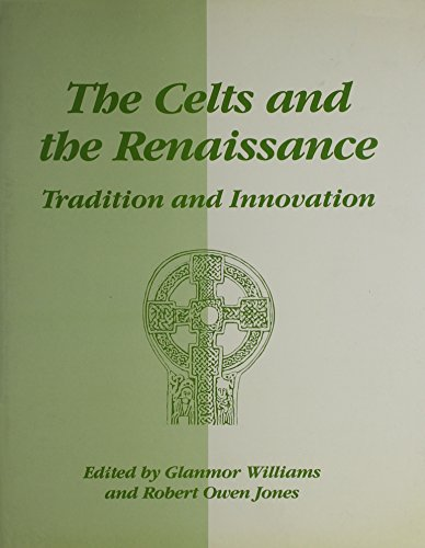 THE CELTS AND THE RENAISSANCE: Tradition and Innovation. Proceedings of the Eighth International ...