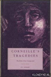 Corneille's Tragedies The Role of the Unexpected: Knight, R.C.
