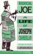 Radical Joe: A Life of Joseph Chamberlain: Judd, Denis