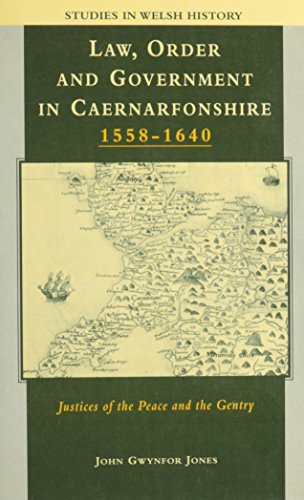 9780708313329: Law, Order, and Government in Caernarfonshire, 1558-1640: The Justices of the Peace and the Gentry (University of Wales Press - Studies in Welsh History)