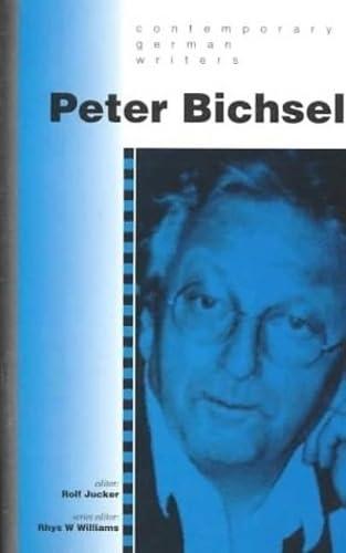 PETER BICHSEL. Contemporary German Writers. Series Editor: Bichsel) Jucker, Rolf