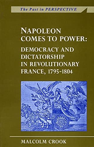 9780708314012: Napoleon Comes to Power: Democracy and Dictatorship in Revolutionary France 1795-1804 (Past in Perspective Series)