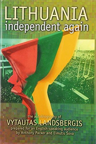 LITHUANIA, INDEPENDENT AGAIN : THE AUTOBIOGRAPHY OF: LANDSBERGIS, Vytautas.