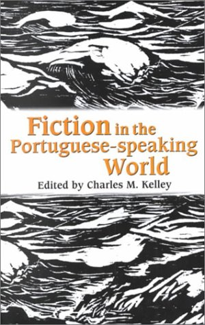 Fiction in the Portuguese-speaking World: Kelley, Charles M.