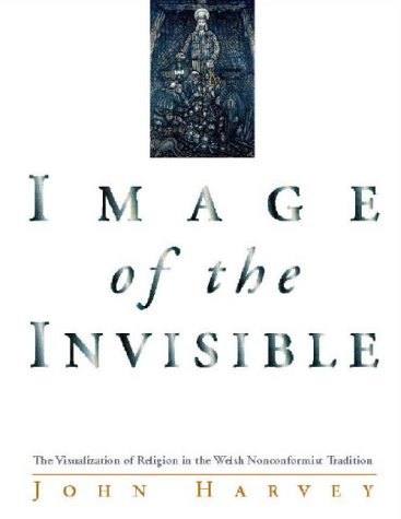 9780708314753: Image of the Invisible: Visualization of Religion in the Welsh Nonconformist Tradition (University of Wales Press - Writers of Wales)