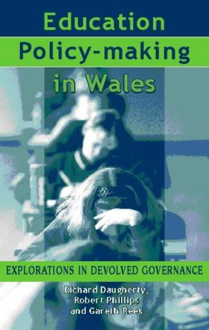 Education Policy-Making in Wales: Explorations in Devolved: Richard Daugherty, Robert