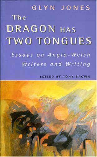 9780708316931: The Dragon Has Two Tongues: Essays on Anglo-Welsh Writers and Writing