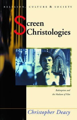 Screen Christologies: Redemption and the Medium of Film: Deacy, Christopher [Editor]